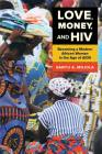 Love, Money, and HIV: Becoming a Modern African Woman in the Age of AIDS Cover Image