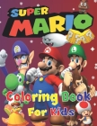 Super Mario Coloring Book For Kids: A Fun Super Mario Coloring Book For Kids Ages (2-4,5-8,9-12), +40 Illustrations Mario Brothers And High Quality Pi Cover Image