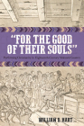 For the Good of Their Souls: Performing Christianity in Eighteenth-Century Mohawk Country (Native Americans of the Northeast) Cover Image