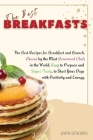The Best Breakfasts: The Best Recipes for Breakfast and Brunch, Chosen by the Most Renowned Chefs in the World, Easy to Prepare and Super-T Cover Image