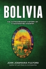 Bolivia: The Extraordinary History of a Fascinating Country Cover Image