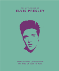 Little Book of Elvis Presley: Inspirational Quotes from the King of Rock 'n' Roll (Little Book Of...) Cover Image