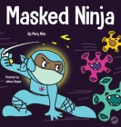 Masked Ninja: A Children's Book About Kindness and Preventing the Spread of Racism and Viruses Cover Image
