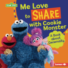 Me Love to Share with Cookie Monster: A Book about Generosity Cover Image