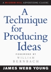 A Technique for Producing Ideas (Advertising Age Classics Library) Cover Image