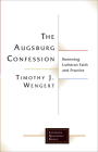 The Augsburg Confession: Renewing Lutheran Faith and Practice (Lutheran Quarterly Books) Cover Image