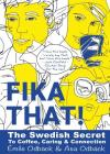 Fika That!: The Swedish Secret to Coffee, Caring and Connection Cover Image