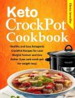 Keto CrockPot Cookbook: Healthy and Easy Ketogenic CrockPot Recipes for Lose Weight Forever and Live Better (Low carb crock-pot for weight los Cover Image