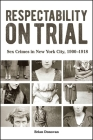 Respectability on Trial: Sex Crimes in New York City, 1900-1918 Cover Image