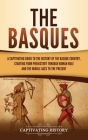 The Basques: A Captivating Guide to the History of the Basque Country, Starting from Prehistory through Roman Rule and the Middle A Cover Image