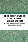 Indian Perspectives on Consciousness, Language and Self: The School of Recognition on Linguistics and Philosophy of Mind (Routledge Hindu Studies) Cover Image