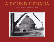 A Round Indiana: Round Barns in the Hoosier State, Second Edition Cover Image