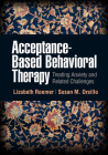 Acceptance-Based Behavioral Therapy: Treating Anxiety and Related Challenges Cover Image