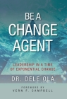 Be a Change Agent: Leadership in a Time of Exponential Change Cover Image