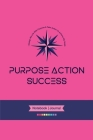 PURPOSE-ACTION-SUCCESS Notebook Journal - PAS NOTEBOOK PAS JOURNAL HOT PINK: 6 X 9 Lined, Dated & Numbered Pages. Additional Vision Board, Dotted Grap Cover Image
