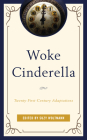 Woke Cinderella: Twenty-First-Century Adaptations Cover Image