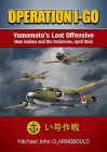 Operation I-Go: Yamamoto's Last Offensive ̶ New Guinea and the Solomons April 1943 Cover Image