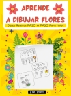 Aprende a Dibujar Flores: Dibujo Realista PASO A PASO Para Niños Cover Image