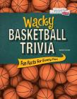 Wacky Basketball Trivia: Fun Facts for Every Fan (Wacky Sports Trivia) Cover Image