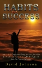 Habits For Success: 2 books in 1: A Life-Changing Guide to Recognize Your Worth, Build the Right Mindset and Achieve Yоur Gоal Cover Image
