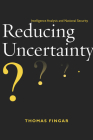 Reducing Uncertainty: Intelligence Analysis and National Security Cover Image
