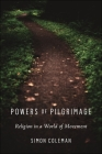 Powers of Pilgrimage: Religion in a World of Movement Cover Image