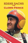 Eddie Sachs: the Clown Prince of Racing: The Life and Times of the World's Greatest Race Driver Cover Image