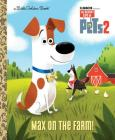 Max on the Farm! (The Secret Life of Pets 2) (Little Golden Book) Cover Image