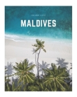 Maldives: A Decorative Book Perfect for Coffee Tables, Bookshelves, Interior Design & Home Staging Cover Image