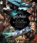 Harry Potter Film Wizardry: Updated Edition: From the Creative Team Behind the Celebrated Movie Series Cover Image