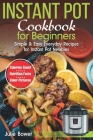 Instant Pot Cookbook for Beginners: Simple and Easy Everyday Recipes for Instant Pot Newbies Cover Image