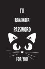 I'll Remember Password For You: Personal Internet Address and Password Logbook Alphabetical, Organizer, Keeper Log Book For Cats Lovers, Small Pocket (Black Cats #1) Cover Image