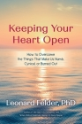 Keeping Your Heart Open: How to Overcome the Things That Make Us Numb, Cynical, or Burned Out Cover Image