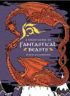 A Field Guide to Fantastical Beasts: An Atlas of Fabulous Creatures, Enchanted Beings, and Magical Monsters Cover Image