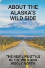 About The Alaska's Wild Side: The New Life-Style In The Wild And Wooly North: The Wild Side Of Alaska Cover Image