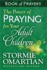 The Power of Praying(r) for Your Adult Children Book of Prayers Cover Image