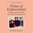 Films of Endearment: A Mother, a Son and the 80s Films That Defined Us Cover Image