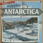 Mapping Antarctica (Mapping the World (Gareth Stevens)) Cover Image