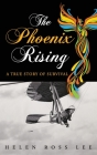 The Phoenix Rising: A True Story of Survival Cover Image