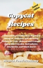 Copycat Cookbook: A Sensational Cookbook to Replicate Plenty of Delicious and Amazing Recipes for Your Beloved and Friends! Enjoy Olive Cover Image