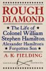 Rough Diamond: The Life of Colonel William Stephen Hamilton, Alexander Hamilton's Forgotten Son Cover Image