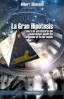 La Gran Hipótesis: Esbozo de una historia del monoteísmo desde los orígenes al fin del mundo Cover Image