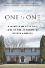 One by One: A Memoir of Love and Loss in the Shadows of Opioid America Cover Image