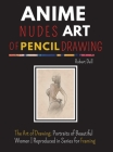 Anime Nudes Art of Pencil Drawing: The Art of Pencil Drawing; Portraits of Beautiful ANIME Reproduced in Series for Framing Cover Image