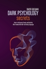 Dark Psychology Secrets: How to Influence People and Quickly Win Friends with Nlp and Body Language Cover Image
