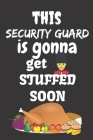 This Security Guard Is Gonna Get Stuffed Soon: Thanksgiving Notebook - For Anyone Who Loves To Gobble Turkey This Season Of Gratitude - Suitable to Wr Cover Image