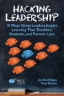 Hacking Leadership: 10 Ways Great Leaders Inspire Learning That Teachers, Students, and Parents Love (Hack Learning #5) Cover Image