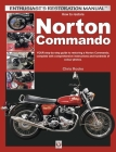 How to Restore Norton Commando: Your step-by-step guide to restoring a Norton Commando, complete with comprehensive instructions and hundreds of colour photos (Enthusiast's Restoration Manual) Cover Image