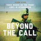 Beyond the Call: Three Women on the Front Lines in Afghanistan Cover Image