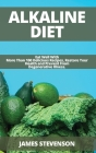 Alkaline Diet: Eat Well With More Than 100 Delicious Recipes, Restore Your Health and Prevent From Degenerative Illness. Cover Image